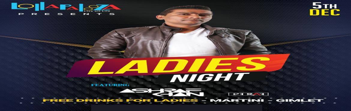 Book Online Tickets for Ladies Night Feat.  DJ ASHRAF  | Thu. 5t, Pune. Ladies Night Feat.  DJ ASHRAF  | Thu. 5th Dec  10 PM