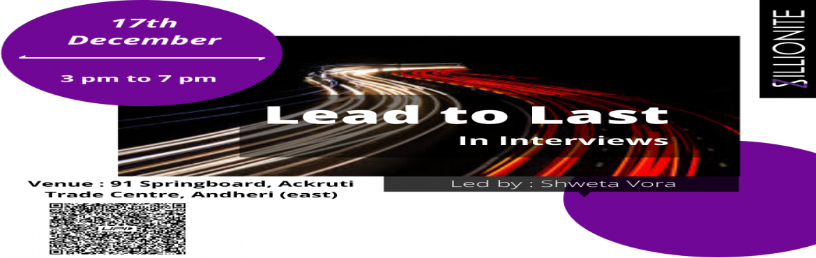 Book Online Tickets for Lead to Last in Interviews, Mumbai.  Key Takeaways: Customized Resume Building Personalized Interviews Individual Feedback Learn with Fun