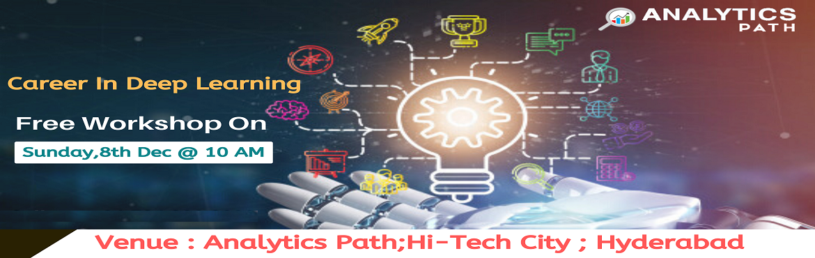 Book Online Tickets for Register For Exclusive Deep Learning Fre, Hyderabad. Register For Exclusive Deep Learning Free Interactive Workshop Session By Experts From IIT & IIM At Analytics Path On 8th Dec, 2019 @ 10:00 AM, Hyderabad. About The Event:  Analytics Path with the prime initiative to elevate the rise in demand fo