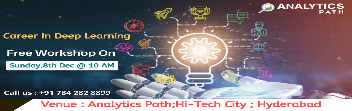 Book Online Tickets for Take Part In Free Workshop Session On De, Hyderabad. Take Part In Free Workshop Session On Deep Learning By IIT & IIM Experts At Analytics Path On 8th December At 10 AM, Hyderabad About The Event:  Artificial Intelligence, Machine Learning & Deep Learning are among the crucial technologies in t