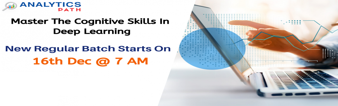 Book Online Tickets for Register For Deep Learning Training New , Hyderabad. Register For Deep Learning Training New Regular Batch By IIT & IIM Experts At Analytics Path Starting From 16th Dec, 7 AM, Hyderabad About The Deep Learning Training Program: AS the Deep Learning job market is on the rise, Analytics Path presents