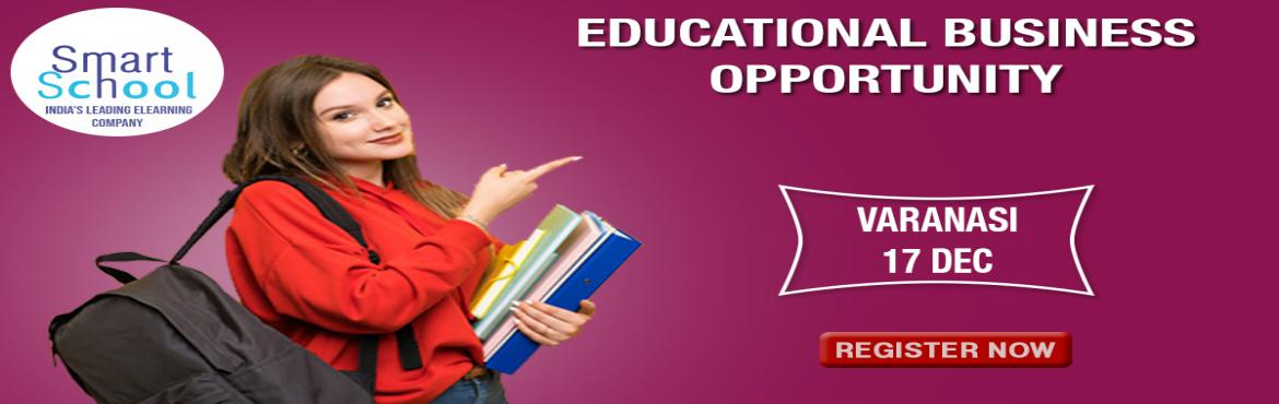 Book Online Tickets for START YOUR OWN BUSINESS IN EDUCATION IND, Varanasi.  First time in Varanasi. Start Your Own Business With Fastest Growing E-Learning Company !!! Why You Should Grab This Opportunity? � Assured Repeat Business and Quick ROI. � Minimum Initial Investment � Used by Over 10 Lakh Students and 5