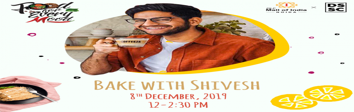 Book Online Tickets for Learn the art of Baking with Shivesh Bha, Noida. With the festive season on full throttle, DLF Mall of India is hosting an interactive Master Class with Shivesh Bhatia, a popular baker and author. The activity is part of a 20-day long festival 'Food for Every Mood' in association with D
