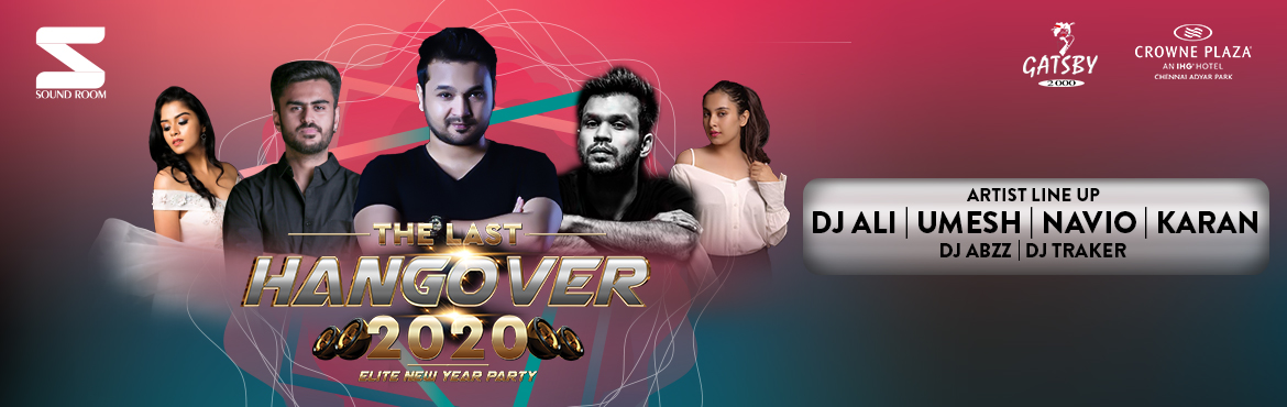 Book Online Tickets for THE LAST HANGOVER 2020, Chennai. The New Year's Eve Party gets bigger and better , Our Venue no: 2 for this year. It's none other than the award winning night club of Chennai GATSBY.SOUNDROOM Pres. The Last HANGOVER 2020, a premium New Year's Eve party for the Elit