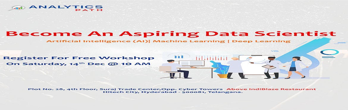 Book Online Tickets for Free Data Science Workshop By Analytics , Hyderabad. Pre-Register For Free Data Science Workshop Session By Experts From IIT & IIM By Analytics Path On 14th December At 10 AM, Hyderabad. About The Event: Analytics Path presents you the opportunity to interact with the real-time Data Science industr