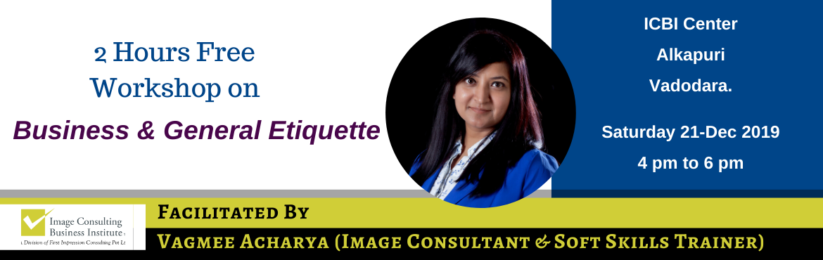 Book Online Tickets for 2-Hours Free Workshop on Business and Ge, Vadodara.  Business and General Etiquette Workshop  Etiquette is about being comfortable around people and making people comfortable around you. Etiquette still \'opend doors\' & life is more pleasurable and easier when we know:  What to expect from