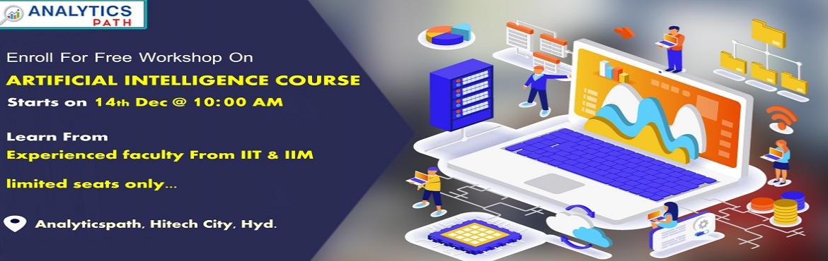 Book Online Tickets for Attend For Free Workshop on Artificial I, Hyderabad. Attend For Free Workshop on Artificial Intelligence Training-Globally Recognized Workshop By Analytics Path Scheduled On 14th Dec @ 10 AM, Hyderabad. Planning at making a career in the advanced profession of Artificial Intelligence? Work towards buil
