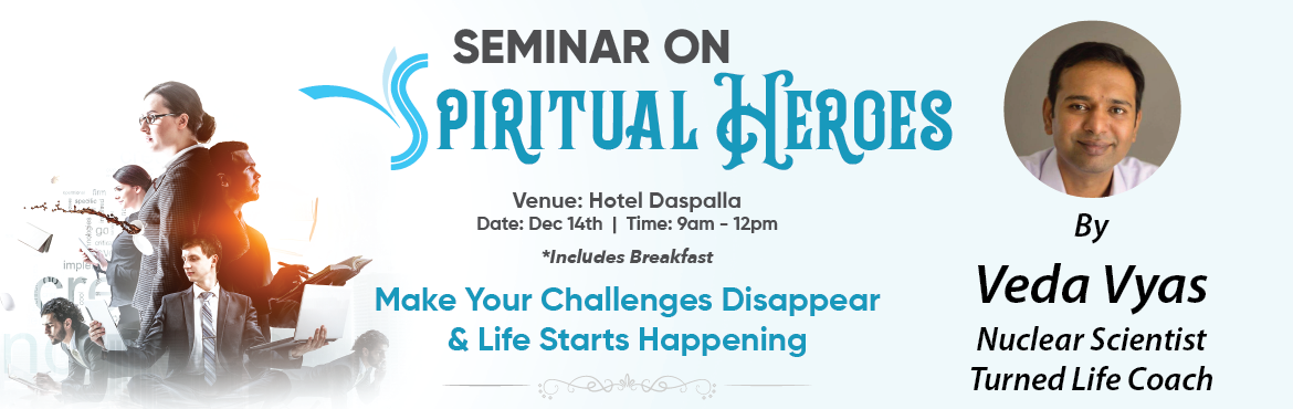 Book Online Tickets for Spiritual Heroes - Bring out the Hero In, Hyderabad. An amazing program that gives a new perspective to our view on life. What if by creating right state of mind, we can just make our challenges disappear? This program helps us understand the science of mental & spiritual energies that create our p