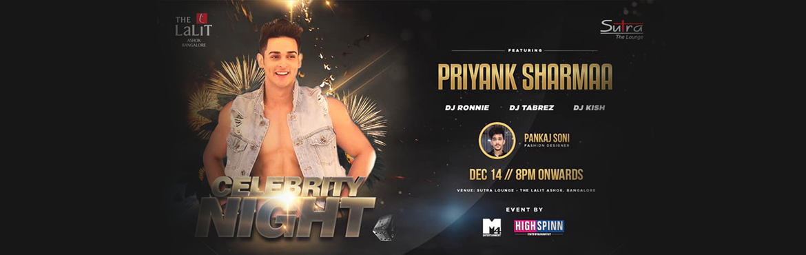 Book Online Tickets for PRIYANK SHARMA Live At The Lalit Ashok S, Bengaluru. PRIYANK SHARMA Live At The Lalit Ashok We bring exclusive HIGHSPINN Parties !CELEBRITIES Night Bollywood Party at The Lalit Ashok - SUTRA !!•Lots of fun •Live Dhol•Best lighting  We have Celebrity Actor / Model / Dancer PRIYANK SHARMA
