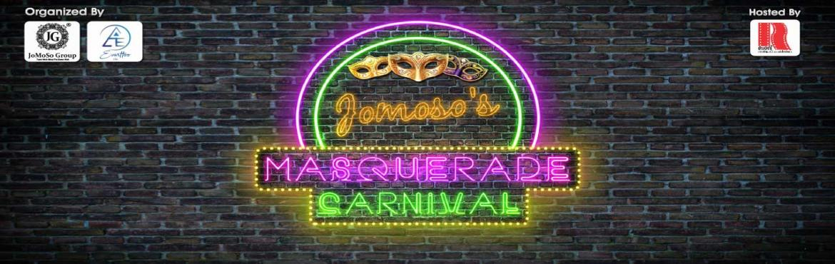 Book Online Tickets for Jomoso Masquerade Carnival, Ahmedabad. After hosting one of the most entertaining New Year Party 2018 \