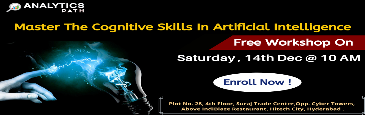 Book Online Tickets for Enroll for Workshop Session on AI to int, Hyderabad. Enroll for Workshop Session on AI to interact with Analytics Experts from IIT & IIM, By Analytics Path On 14th December At 10 AM, Hyderabad. About The Event- If you are an AI career enthusiast then get benefited from Analytics Path Free Workshop