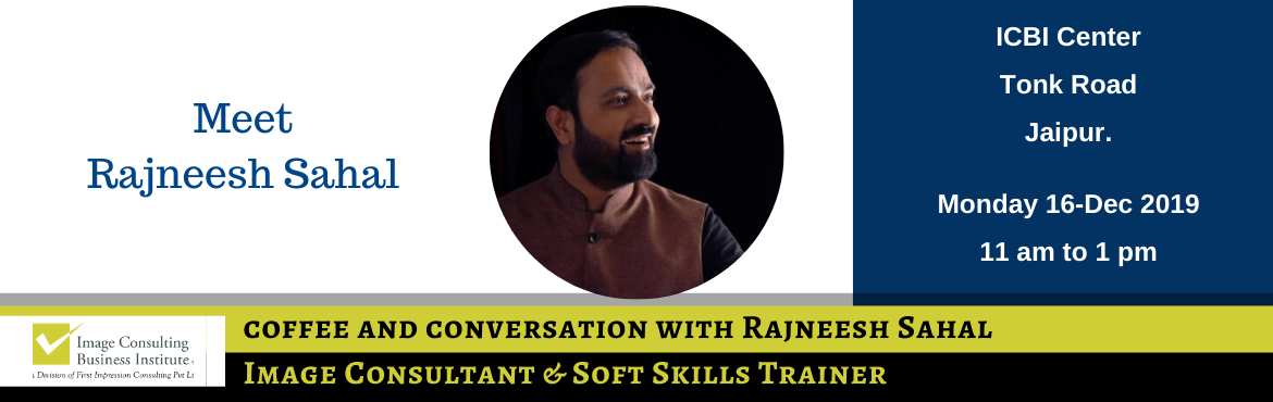 Book Online Tickets for Coffee and Conversation with Image Consu, Jaipur. Every Great Achiever is inspired by a Great Mentor! ICBI invites you for a Coffee and Conversation session with Rajneesh Sahal (Image Consultant and Soft Skills Trainer from Jaipur). Register now and book your seat for an opportunity to meet Image Co