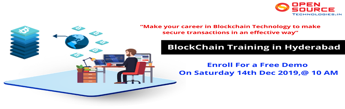 Book Online Tickets for Free Demo On Blockchain Training-Avail E, Hyderabad. Attend Exclusive Free Demo Session On Blockchain Training By Domain Experts At Open Source Technologies Scheduled on 14 Dec2019 At 10:00AM, Hyderabad About The Demo: Open Source Technologies is an outstanding training delvier of complete comprehensiv