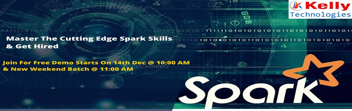 Book Online Tickets for Join Us For Free Demo On Spark And New W, Hyderabad. Join Us For Free Demo On Spark & New Weekend Batch Scheduled On 14th December @10 AM & @11 AM Respectively-By Kelly Technologies, Hyd  About The Demo: Kelly Technologies is about to commence Free Demo Session On Spark under the guidance