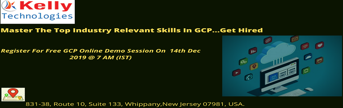 Book Online Tickets for Join Us for Interactive Free Online Demo, New Jersey. Join Us for Interactive Free Online Demo GCP On 14th Dec 2019 @ 7 AM (IST) By Kelly Technologies About The Event-  Kelly Technologies GCP Online Training program which is crafted by the industry experts is best trusted for success in getting placed.