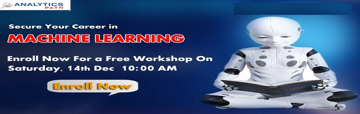 Book Online Tickets for Its Time To Hurry  Start Enrolling For F, Hyderabad. Its Time To Hurry & Start Enrolling For Free Workshop On Machine Learning Training By Analytics Path On 14th Of Dec,10 AM About The Event: With the view of elevating the ongoing demand for the certified Machine Learning experts across the IT &