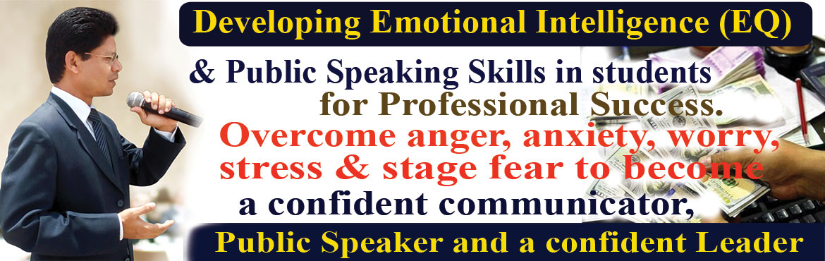 Book Online Tickets for Developing Emotional Intelligence (EQ) a, Hyderabad. Developing Emotional Intelligence (EQ) & Public Speaking Skills in Students for Professional Success. Overcome anger, anxiety, worry, stress and stage fear to become a confident communicator, Public Speaker and a confident Leader. If interested t