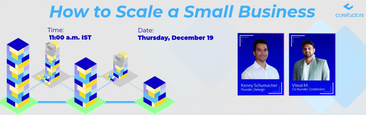 Book Online Tickets for FREE WEBINAR: How to Scale a Small Busin, Bangalore.  Discover how you can unlock data and increase monthly recurring revenue by up to 500%. SPEAKERS  Kenny Schumacher, Co-founder, Delesign Vimal M., Co-founder, Corefactors  WHAT YOU'LL LEARN  Increasing Monthly Recurring Revenue up to 500% Turni