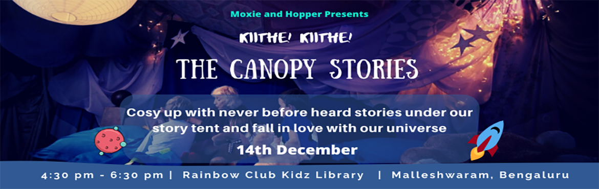 Book Online Tickets for Kiithe Kiithe - The Canopy Stories, Bengaluru. Moxie and Hopper invites you to a starry evening filled with mysterious stories of our universe, stars and planets all told under a warm, cozy tent. So, cozy up and get ready to travel to the corners of the universe and explore the unexplored. For Ag