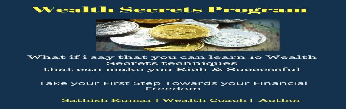Book Online Tickets for Wealth Secrets Program, Chennai. Wealth Secrets Program What if you have invested in most popular investment option and you have achieved your Financial Freedom and you are Happily Retired Learn the Techniques and Strategies practiced by Rich and Successful people to build the