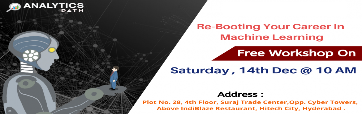 Book Online Tickets for Register For Free Workshop On Machine Le, Hyderabad. Register For Free Workshop On Machine Learning On 14th December At 10 AM, Interact With ML Experts, By Analytics Path, Hyderabad About The Event- Interested to build your career in Machine Learning? Analytics Path is providing you with the opportunit
