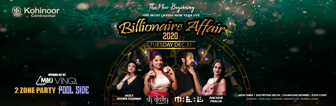 Book Online Tickets for BILLIONAIRE AFFAIR 2020 AT KOHINOOR CONT, Mumbai.   Mumbai\'s Most Lavish New Year\'s Party At KOHINOOR CONTINENTAL (ANDHERI)  Unlimited Food  Unlimited Drinks  2 Zones  ELECTRIFYING DECOR CHAMPAGNE SHOWERS MANY MORE......