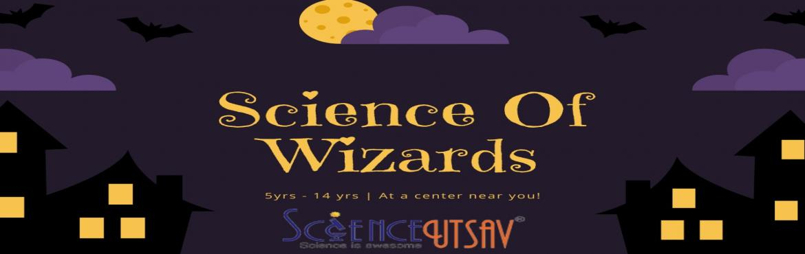 Book Online Tickets for Science of Wizard in Varanasi : Exciting, Varanasi. Science of Wizards Join us for the Science party arranged for the little wizards and muggles.. Come and learn the magic in light of science. Learn the tricks of magic writing, and write a letter with not ink but water.Invent a spray to make invisible