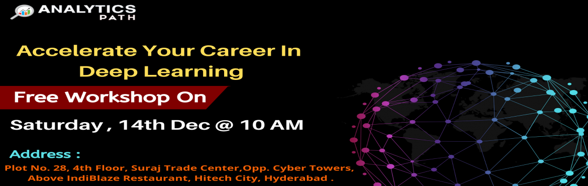 Book Online Tickets for Register For Exclusive Deep Learning Fre, Hyderabad. Register For Exclusive Deep Learning Free Workshop Session By Experts From IIT & IIM At Analytics Path On 14th December At 10 AM, Hyderabad About The Event:  Analytics Path is the best-trusted source offering industry-relevant training in the tre