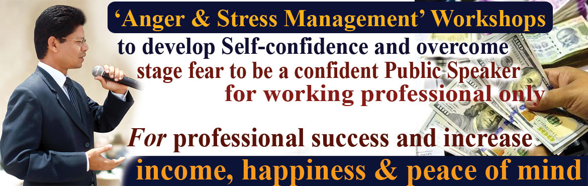 Book Online Tickets for Anger and Stress Management Workshops to, Hyderabad. Anger and Stress Management Workshops to develop Self-confidence and overcome stage fear to be a confident Public Speaker for professional success and increase income, happiness & peace of mind. The workshop is taken by best Life Coach & Auth