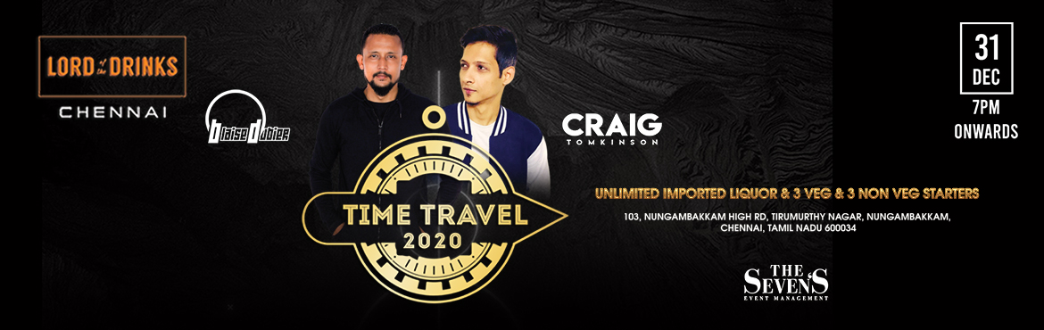 Book Online Tickets for Time Travel 2020 at Lord Of Drinks, Chennai. LORD OF THE DRINKS New year event on 31st December from 7pm to 12.30am An exclusive DJ line-up promising the best of music in the city. Artists :  DJ BLAISE DUBIER & DJ CRAIG TOMKINSON