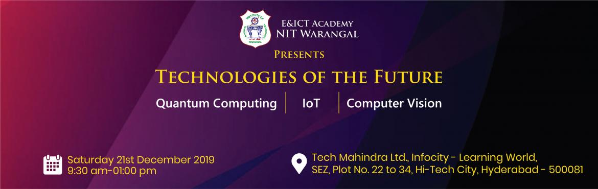 Book Online Tickets for The Technologies of the Future, Hyderabad. This is the 2nd of the 3-part lecture series in the emerging areas of Artificial Intelligence and Computing. This series conducted as a part of the community engagement of NIT Warangal\'s E&ICT Academy. The venue sponsor is TechMahindra and Commu