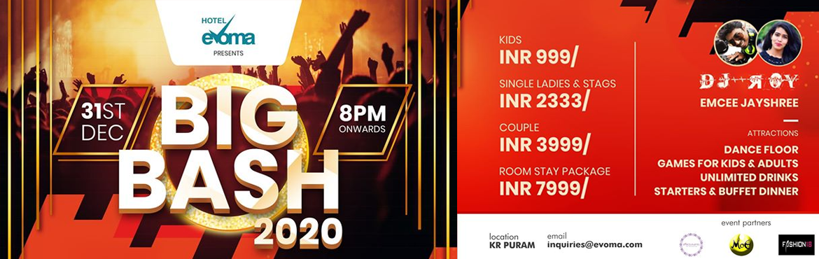 Book Online Tickets for BIG BASH 2020, Bengaluru.  31St December- New Year Eve 2020 at Hotel Evoma by the Pool side Bring In 2020 With Unlimited Food, Drinks, Music, Dance And Games 8 PM Onwards DJ- Roy EMCEE- Jayshree