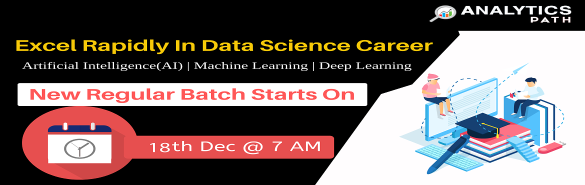 Book Online Tickets for Hurry Up, Register For Data Science New , Hyderabad. Hurry Up, Register For Data Science New Regular Batch By Experts From IIT & IIM-By Analytics Path Commencing From 16th Dec @ 7 AM , Hyderabad  About The Event- Aiming towards securing a career in the Data Science technology? Here is t