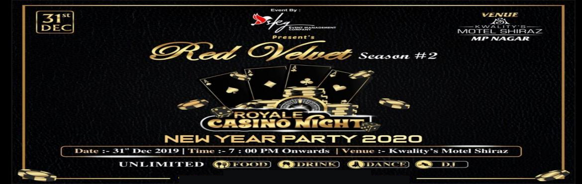 Book Online Tickets for SKG RED Velvet Session -2 New Year Party, Bhopal. Red Velvet is A Signature New Year Event of SKG Event Management Bhopal @ The Heart Of City \'Kwality\'s Motel Shiraz. This Time its Gonna Be On The Theme Of Royale Casino Night @ Las Vegas , with the Top DJ Artists Line up ...Presenting Mega Discoun