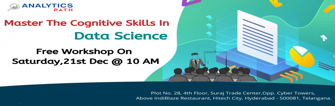 Book Online Tickets for Free Workshop Session On Data Science On, Hyderabad. Register For Free Workshop Session On Data Science On Saturday 21st Dec @ 10 AM By Analytics Path-Interact With IIT & IIM Analytics Experts, Hyd  About the Event- Are you interested in directing your career in the advanced analytics technology of