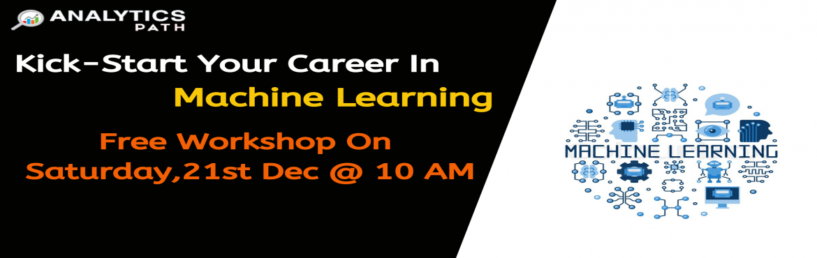 Book Online Tickets for Attend Machine Learning Workshop On Satu, Hyderabad.  Attend Machine Learning Workshop On Saturday 21st Dec @ 10 AM To Kick Start Your Analytics Career In 2019-By Analytics Path On, Hyderabad About The Workshop: Machine Learning builds a solid foundation by covering the most popular technologies