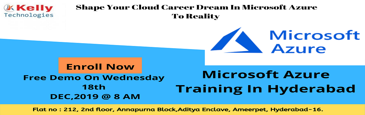Book Online Tickets for Enroll For The Microsoft Azure Training , Hyderabad. Kelly Technologies Has Scheduled Microsoft Azure Training In Hyderabad Demo Attended By Analytics Experts On Wednesday 18th DEC 2019 at 8:00 AM. Enroll For The Microsoft Training In Hyderabad Demo Attended By The Domain Experts Scheduled On 18t