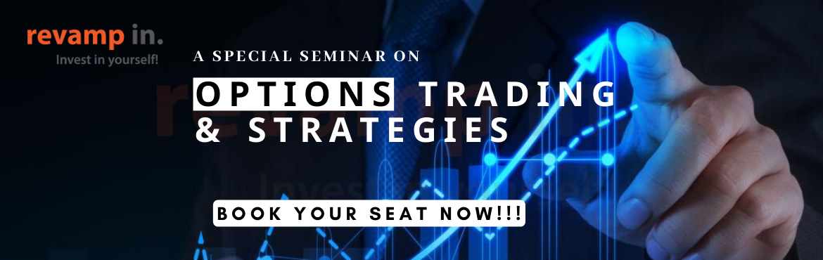 Book Online Tickets for Seminar on OPTIONS TRADING and STRATEGIE, Bengaluru. FREE Seminar on OPTIONS TRADING and STRATEGIES  OBJECTIVES OF THE SEMINAR:1. Introduction to Options Trading Process 2. Objectives of Trading in Options Market 3. Basic Introduction to Technical Analysis for Options Market 4. Live Examples