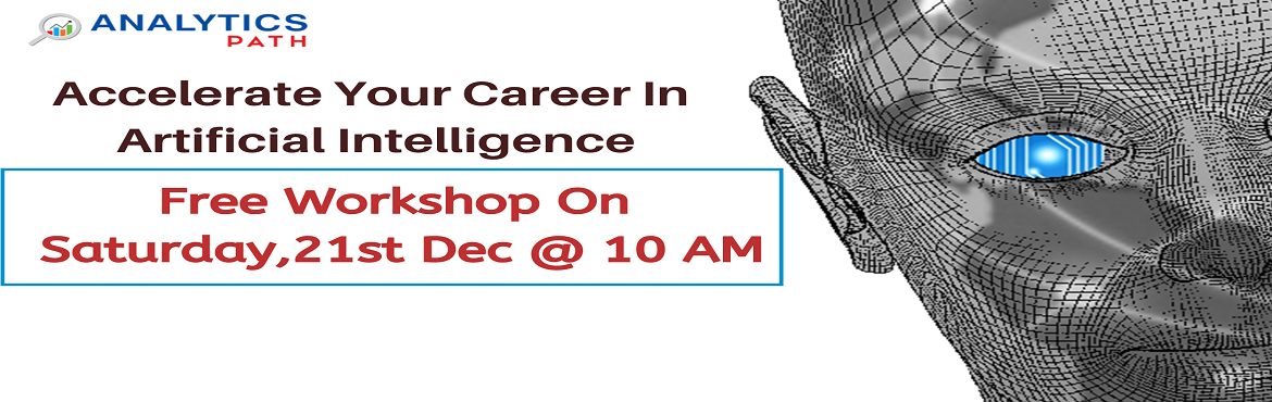 Book Online Tickets for Book Your Seat For Artificial Intelligen, Hyderabad. Book Your Seat For Artificial Intelligence Free Workshop Session To Kick Start Your Analytics Career -By Analytics Path On 21st December, 10 AM, Hyderabad About The Workshop: Artificial intelligence is currently the most dominant technology in the an
