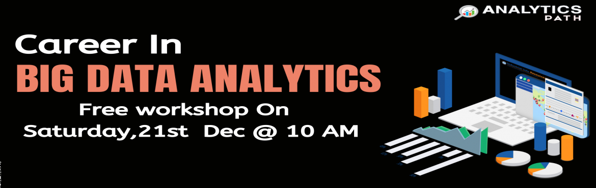 Book Online Tickets for Free Workshop Session On Big Data Analyt, Hyderabad.  Free Workshop Session On Big Data Analytics Training By Experts From IIT & IIM By Analytics Path On 21st Dec @ 10 am Hyderabad If you are a career enthusiasts in the leading analytics technology of Big Data Analytics then getting enrolled