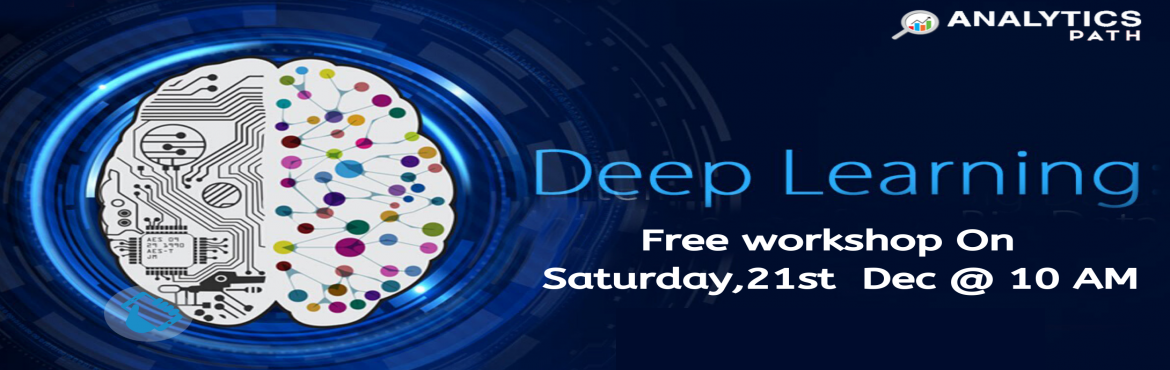 Book Online Tickets for Book for Deep Learning Free Workshop Ses, Hyderabad.  Book for Deep Learning Free Workshop Session On Saturday, 21st Dec @ 10 AM Hyderabad By Analytics Path About The Event:  Deep learning is one of the most crucial aspect of Artificial intelligence and various machine learning technologies. Expe
