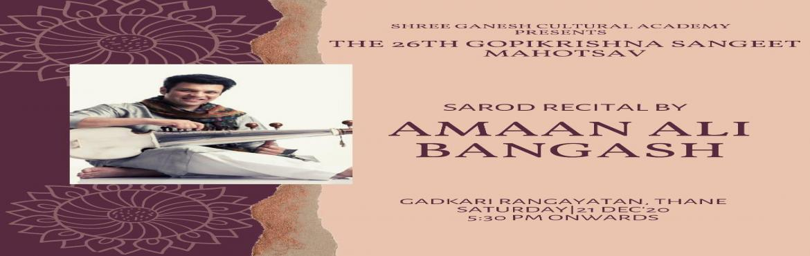 Book Online Tickets for  Musical evening, sarod recital by Amaan, Mumbai.  Musical evening, sarod recital by Amaan Ali Bangash at the 26th Gopikrishna Sangeet MahotsavPresented by Shree Ganesh Cultural Academy, Gopikrishna Sangeet Mahotsav a celebration of music and culture is back with it\'s 26th edition which