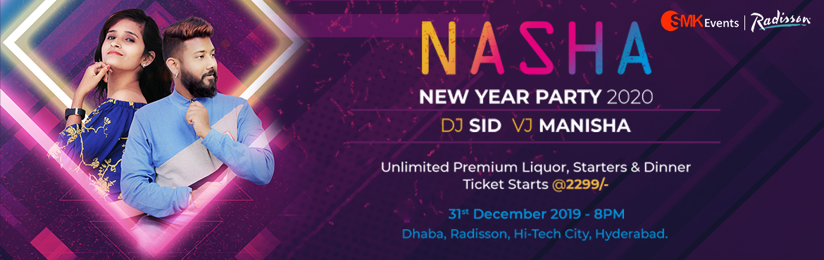 Book Online Tickets for NASHA VOL.5 NYE 2020 at DHABA Radisson G, Hyderabad. Hello Party People!! Nasha Vol..5 - NYE 2020 going to happen at a star property \'Radisson\' with premium menu including unlimited IMFL, Starters, Dinner buffet . Event powered by SMK Events to give you the best experience with great music by well kn