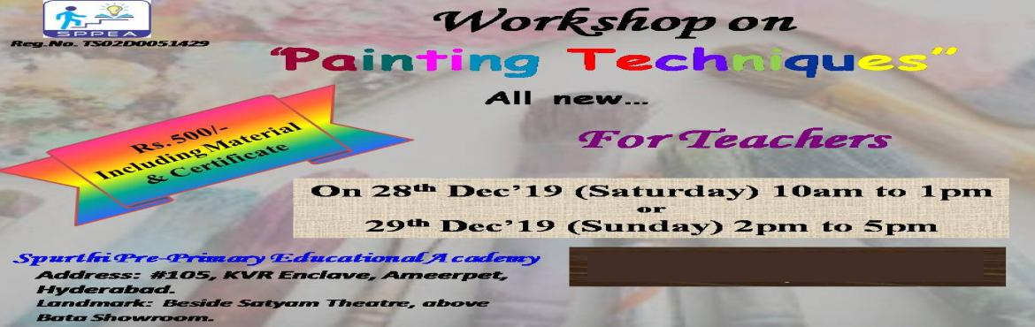 Book Online Tickets for Workshop on Painting Techniques, Hyderabad.  Latest painting techniques for teachers