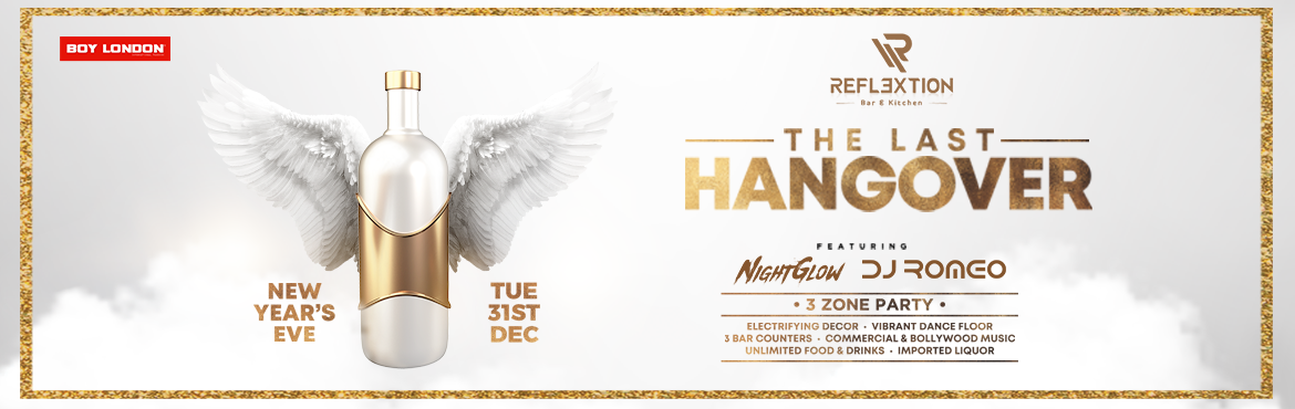 Book Online Tickets for The Last Hangover,The Reflextion Bar and, Mumbai.  Name of the Artist (s): DJ Nightglow and DJ Romeo Hola People Reflext Yourself as The Countdown begins for the final adieu. Welcome the new beginning in The Classic Reflection way. We are elated to announce our New Year\'s Eve 2020 Celebra