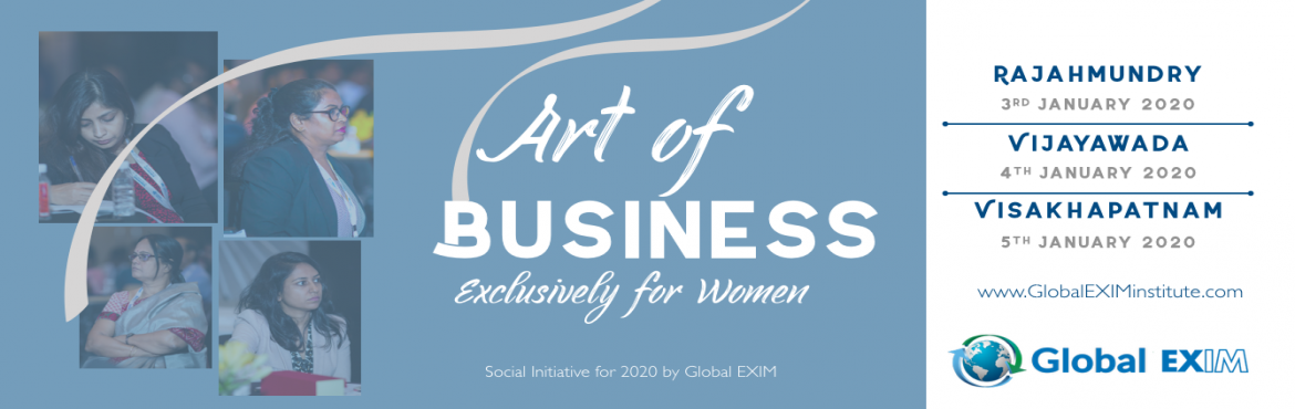 Book Online Tickets for Art of Business- Exclusively for Women a, Rajahmundr. On the Milestone of 10 Years of Training by Global EXIM,Dr.Rao is introducing Programs with a focus to empower Women towards Business in the Andhra Pradesh Region. What will you learn:1. Opportunities for Women Entrepreneurs 2. Learn to s