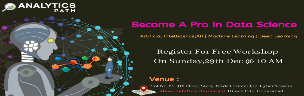 Book Online Tickets for Enroll For Free Workshop On Data Science, Hyderabad. Enroll For Free Workshop On Data Science On Sunday,29th Dec @ 10 AM By Analytics Path-Step Into The Job Market Of Data Science About The Free Workshop: If you are a Data Science career enthusiast who is confused about how to begin with the procedure