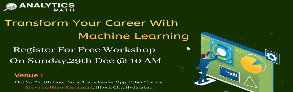 Book Online Tickets for Register For Machine Learning Free Works, Hyderabad. Register For Machine Learning Free Workshop & Interact With Industry Experts From IIT & IIM On Sunday,29th Dec @ 10 AM Analytics Path, Hyd From Analytics Path Hyderabad About The Workshop: Machine Learning is one of the top notch career choic