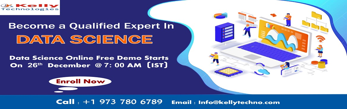 "Book Online Tickets for Get Enrolled For Data Science Online Tra, New Jersey. Get Enrolled For Data Science Online Training Free Demo Session & Embrace Your Analytics Career-By Kelly Technologies Scheduled On Thursday 26th December, 7 AM (IST). About The Demo:  Having been deemed as the ""Sexiest Job Of The 21st Centu"