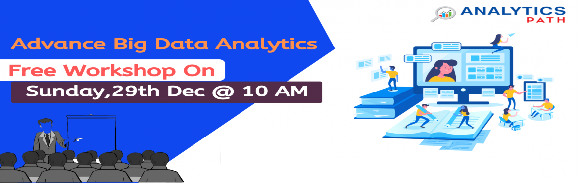 Book Online Tickets for Register For Free Workshop On Big Data A, Hyderabad. Register For Free Workshop On Big Data Analytics On Sunday, 29th Dec 2019 At 10 AM- By Analytics Path, Hyd About The Event- Analytics Path provides real-time and placement focused best Big Data Analytics training in Hyderabad .OurBig Data Analytics c
